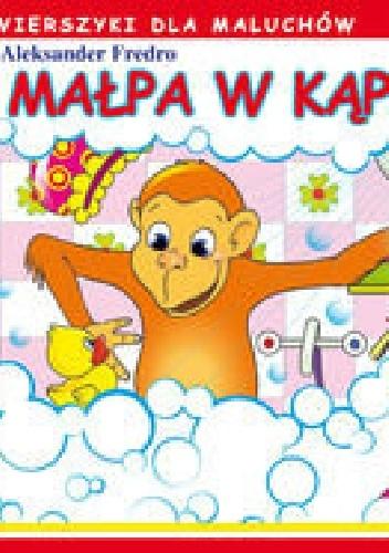 Aleksander Fredro - Małpa w kąpieli. Wierszyki dla maluchów