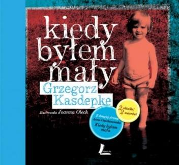 Grzegorz Kasdepke - Kiedy byłem mały. Kiedy byłam mała