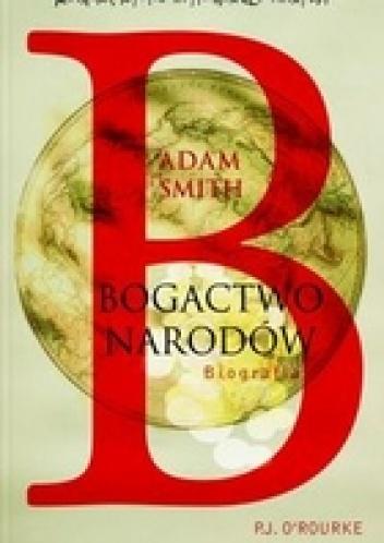 Patrick O'Rourke - Adam Smith. Bogactwo Narodów