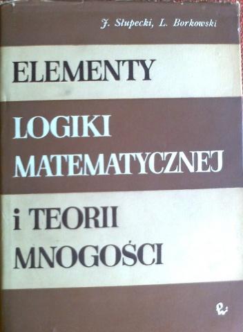 Ludwik Borkowski - Elementy logiki matematycznej i teorii mnogości