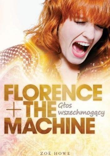 Zoë Howe - Florence + The Machine: Głos wszechmogący