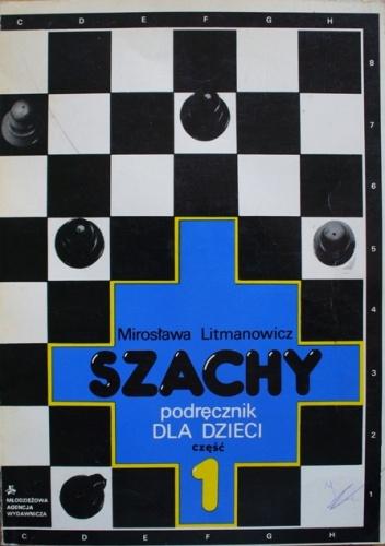 Mirosława Litmanowicz - Szachy. Podręcznik dla dzieci. Część 1