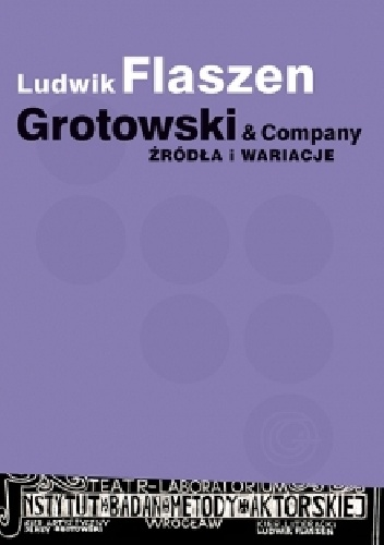 Ludwik Flaszen - Grotowski & Company. Źródła i wariacje
