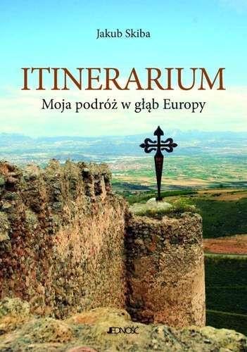 Jakub Skiba - Itinerarium: Moja podróż w głąb Europy