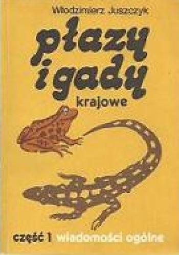 Włodzimierz Juszczyk - Płazy i gady krajowe. Cz. 1, Wiadomości ogólne