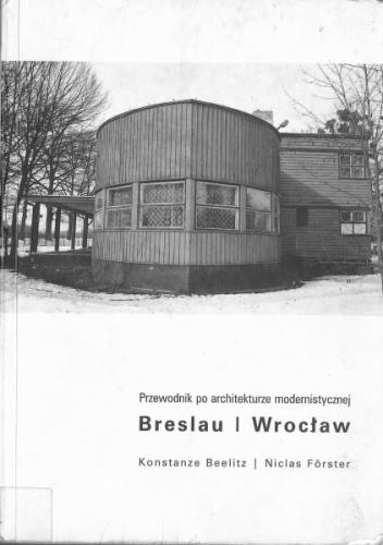 Konstanze Beelitz - Breslau / Wrocław: przewodnik po architekturze modernistycznej
