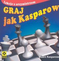 Garri Kasparow - Graj jak Kasparow. Lekcje z arcymistrzem