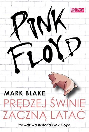 Mark Blake - Pink Floyd. Prędzej świnie zaczną latać