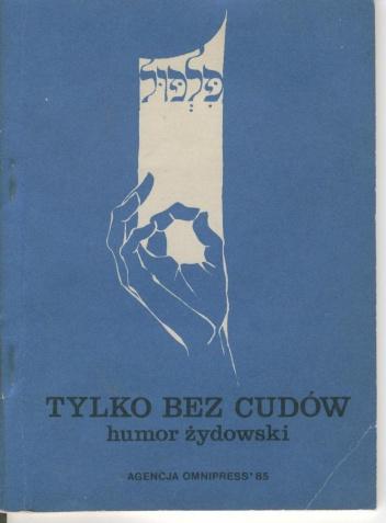 Rajmund Florans - Tylko bez cudów. Humor żydowski