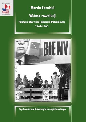 Marcin Fatalski - Widmo rewolucji. Polityka USA wobec Ameryki Południowej 1961–1968