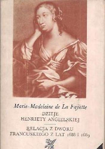 Znalezione obrazy dla zapytania Marie-Madeleine de La Fayette Dzieje Henriety Angielskiej / Relacja z dworu francuskiego z lat 1688 i 1689