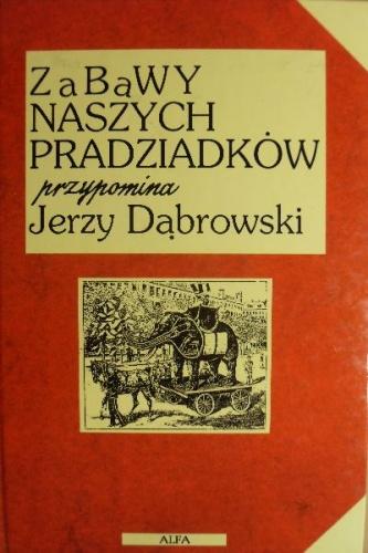 Jerzy Dąbrowski - Zabawy naszych pradziadków