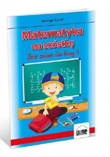 Jadwiga Kozieł - Matematyka na szóstkę. Zbiór zadań dla klasy 2