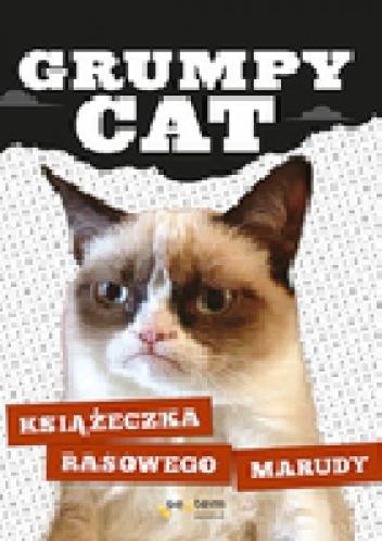 Grumpy Cat - Grumpy Cat. Książeczka rasowego marudy
