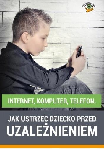 - Internet, komputer, telefon. Jak ustrzec dziecko przed uzależnieniem
