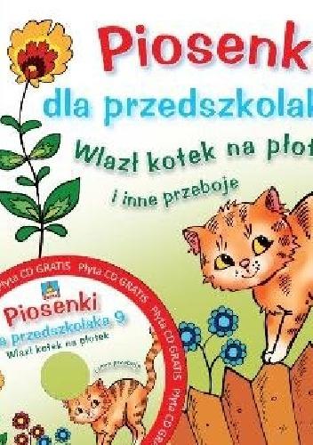 Agnieszka Kłos-Milewska - Piosenki dla przedszkolaka 9. Wlazł kotek na płotek i inne przeboje