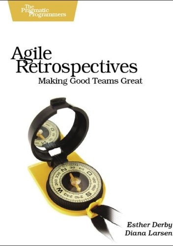 Esther Derby - Agile Retrospectives: Making Good Teams Great
