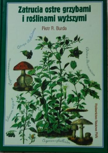 Piotr R. Burda - Zatrucia ostre grzybami i roślinami wyższymi