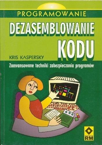 Kris Kaspersky - Dezasemblowanie kodu. Zaawansowane techniki zabezpieczania programów