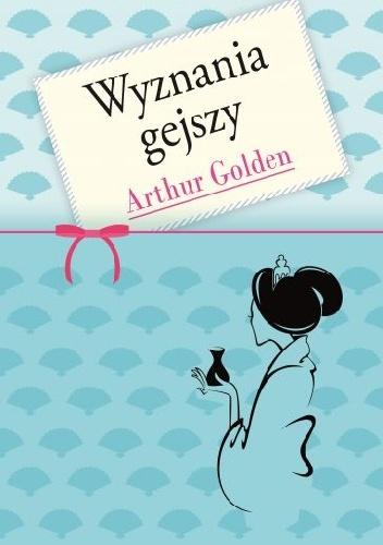 Arthur Golden - Wyznania gejszy