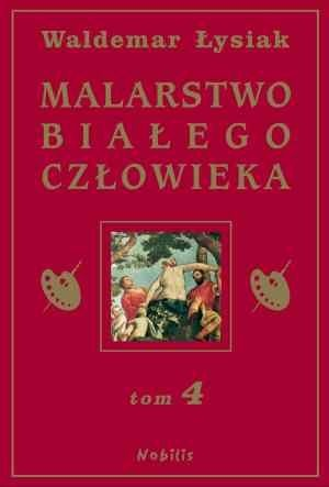 Waldemar Łysiak - Malarstwo Białego Człowieka t.4