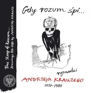 Andrzej Krauze - Gdy rozum śpi... Rysunki Andrzeja Krauzego 1970–1989