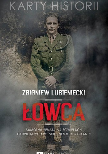 """Zbigniew Lubieniecki - Łowca. Samotna zemsta na Sowietach okupujących polskie """"Ziemie Odzyskane"""""""