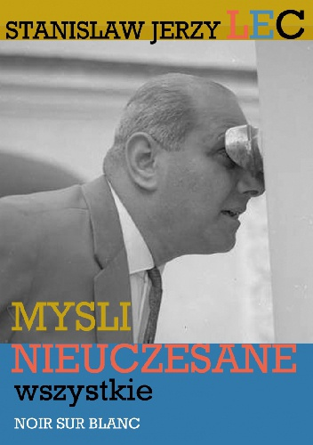 Stanisław Jerzy Lec - Myśli nieuczesane wszystkie