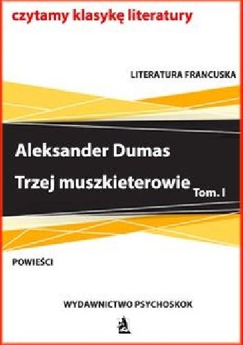 Aleksander Dumas (ojciec) - Trzej muszkieterowie. Tom I