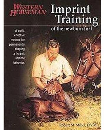 Robert M. Miller - Imprint Training of the Newborn Foal