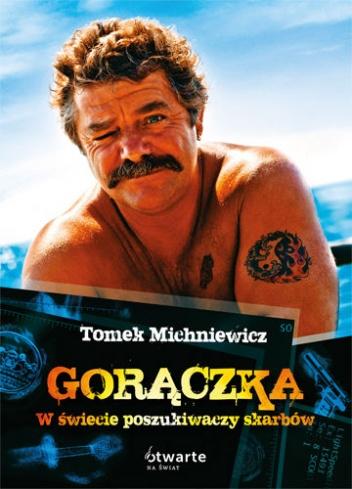 Tomek Michniewicz - Gorączka. W świecie poszukiwaczy skarbów