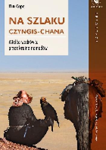 Tim Cope - Na szlaku Czyngis-chana. Wielka wędrówka przez krainę nomadów