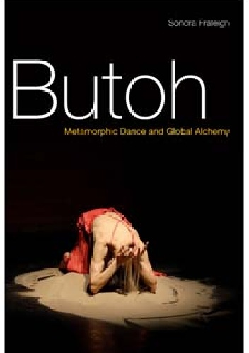 Sondra Fraleigh - Butoh. Metamorphic Dance and Global Alchemy