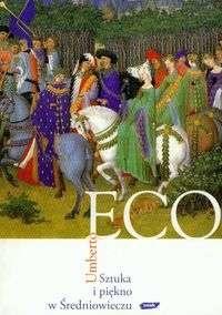 Umberto Eco - Sztuka i piękno w średniowieczu