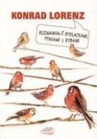 Konrad Lorenz - Rozmawiał z bydlątkami, ptakami i rybami
