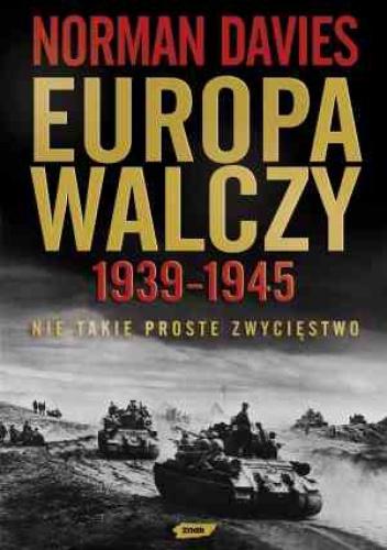 Norman Davies - Europa walczy 1939-1945. Nie takie proste zwycięstwo