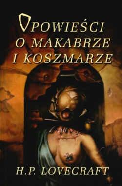Howard Phillips Lovecraft - Opowieści o makabrze i koszmarze
