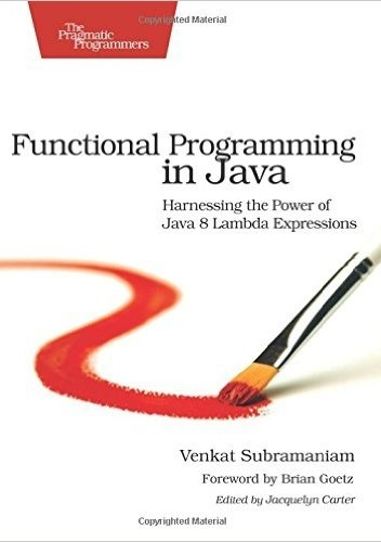 Venkat Subramaniam - Functional Programming in Java: Harnessing the Power Of Java 8 Lambda Expressions
