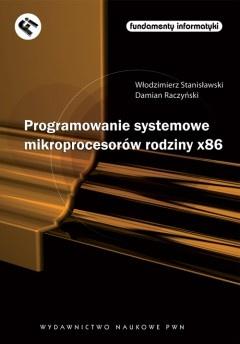 Włodzimierz Stanisławski - Programowanie systemowe mikroprocesorów rodziny x86