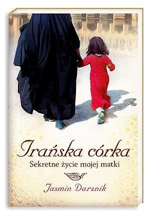 Jasmin Darznik - Irańska córka. Sekretne życie mojej matki