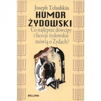 Joseph Telushkin - Humor żydowski. Co najlepsze dowcipy i facecje żydowskie mówią o Żydach?