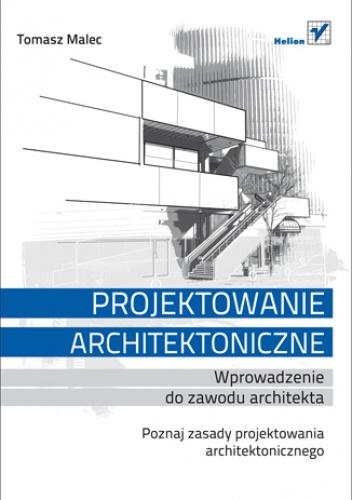 Tomasz Malec - Projektowanie architektoniczne. Wprowadzenie do zawodu architekta