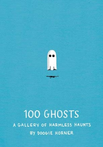 Doogie Horner - 100 Ghosts: A Gallery of Harmless Haunts