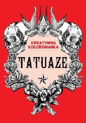 autor zbiorowy - Tatuaże. Kreatywna kolorowanka