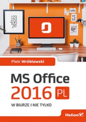 Piotr Wróblewski - MS Office 2016 PL w biurze i nie tylko