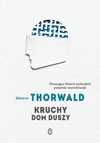 Jürgen Thorwald - Kruchy dom duszy