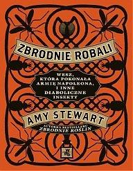Amy Stewart - Zbrodnie robali. Wesz, która pokonała armię Napoleona, i inne diaboliczne insekty