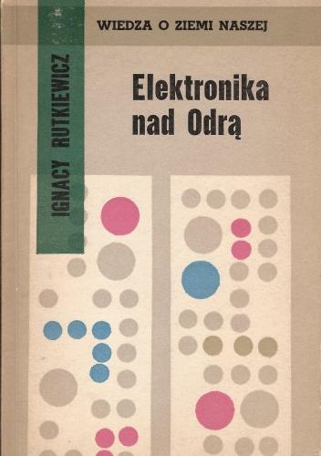 Ignacy Rutkiewicz - Elektronika nad Odrą
