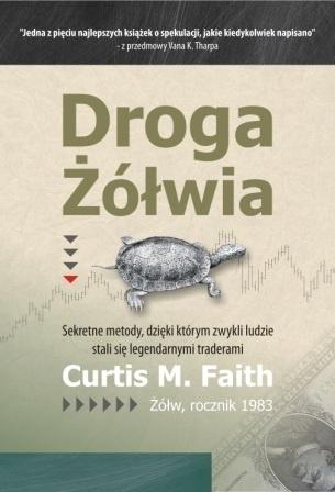 Curtis Faith - Droga Żółwia. Sekretne metody, dzięki którym zwykli ludzie stali się legendarnymi traderami.