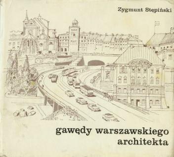 Zygmunt Stępiński - Gawędy Warszawskiego Architekta